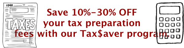 Save 10%-30% OFF your tax preparation fees with our Tax$aver program